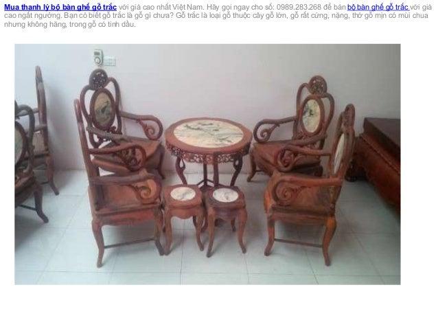 Mua thanh lý bộ bàn ghế gỗ trắc với giá cao nhất Việt Nam. Hãy gọi ngay cho số: 0989.283.268 để bán bộ bàn ghế gỗ trắc với...