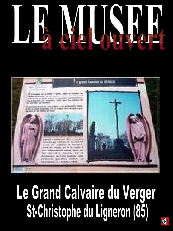 LE MUSEE à ciel ouvert Le Grand Calvaire du Verger St-Christophe du Ligneron (85)