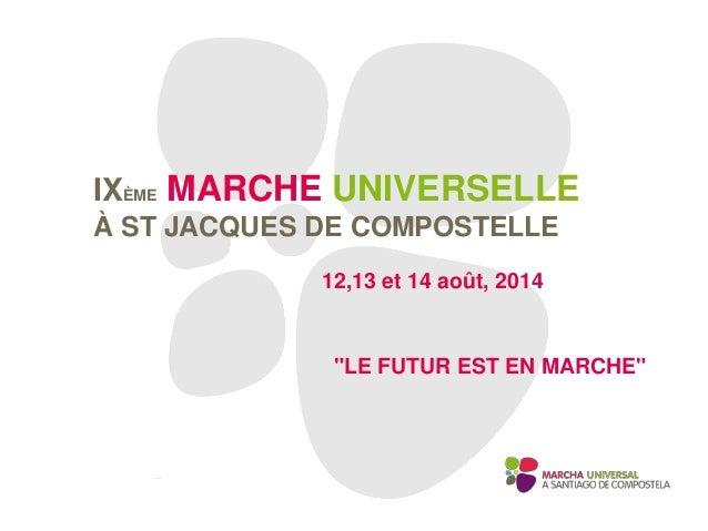 """IXÈME MARCHE UNIVERSELLE À ST JACQUES DE COMPOSTELLE 12,13 et 14 août, 2014 """"LE FUTUR EST EN MARCHE"""""""