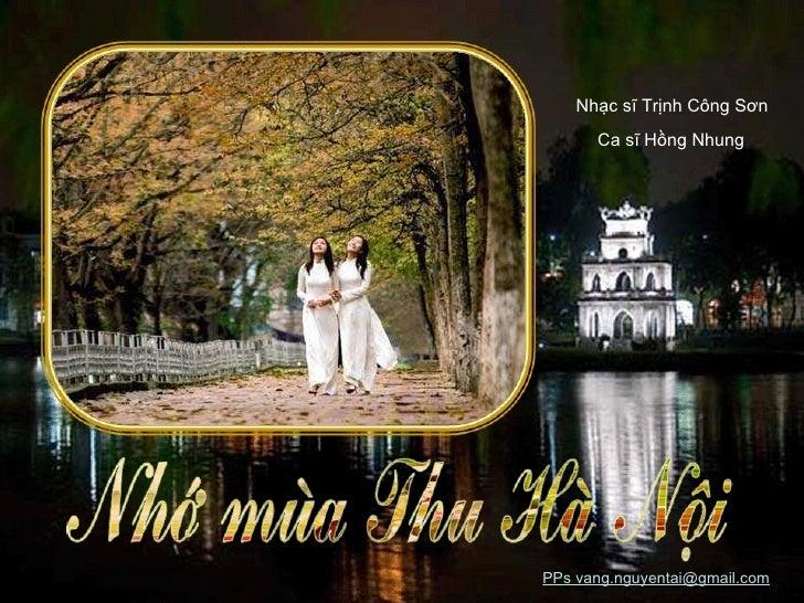 Nhạc sĩ Trịnh Công Sơn Ca sĩ Hồng Nhung PPs vang.nguyentai@gmail.com