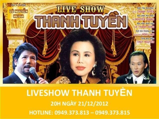 LIVESHOW THANH TUYỀN       20H NGÀY 21/12/2012HOTLINE: 0949.373.813 – 0949.373.815