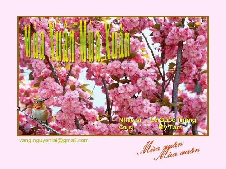 Mùa Xuân Mùa Xuân Nhạc sĩ  : Lê Quốc Thắng Ca sĩ  :  Mỹ Tâm [email_address]