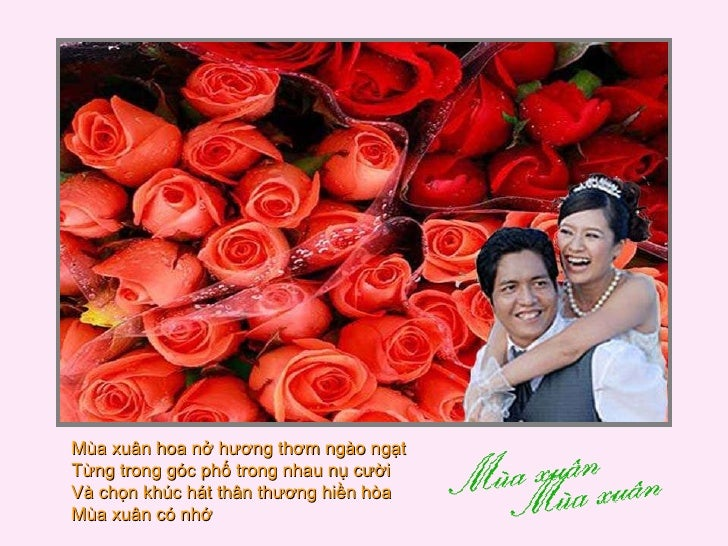 Mùa xuân hoa nở hương thơm ngào ngạt  Từng trong góc phố trong nhau nụ cười  Và chọn khúc hát thân thương hiền hòa  Mùa xu...
