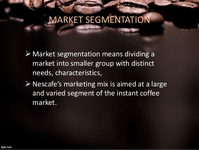 nestle target market segmentation Effective market segmentation requires an understanding of the market and the skilled art of finding  read more » a new lens on your target market dorothy.