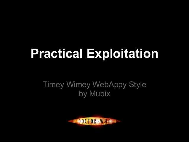 Practical Exploitation  Timey Wimey WebAppy Style           by Mubix