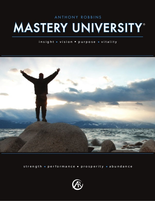 ® MASTERY UNIVERSITY A N T H O N Y R O B B I N S i n s i g h t v i s i o n p u r p o s e v i t a l i t y s t r e n g t h p...