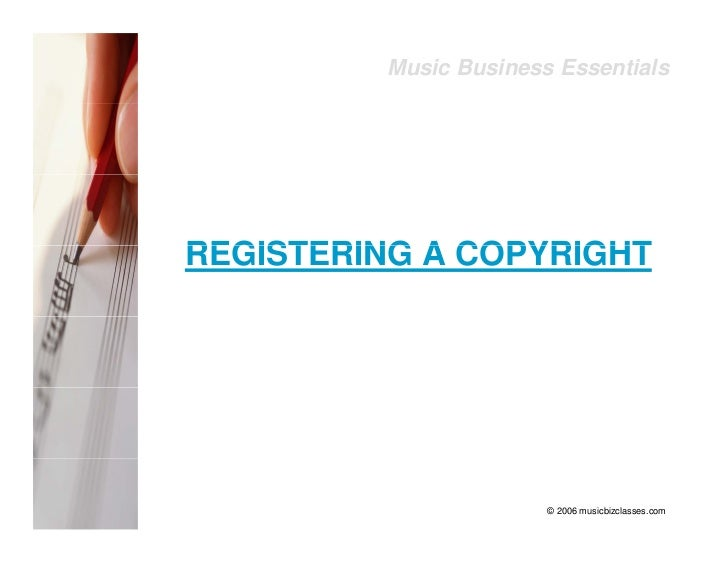 Music Business Essentials     MUSIC COPYRIGHT     PROTECTION                        © 2006 musicbizclasses.com