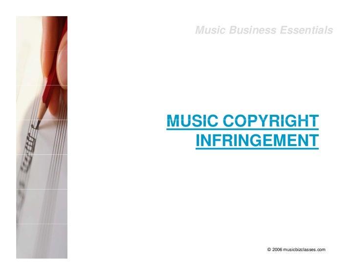Music Business Essentials     MUSIC COPYRIGHT   INFRINGEMENT                    © 2006 musicbizclasses.com