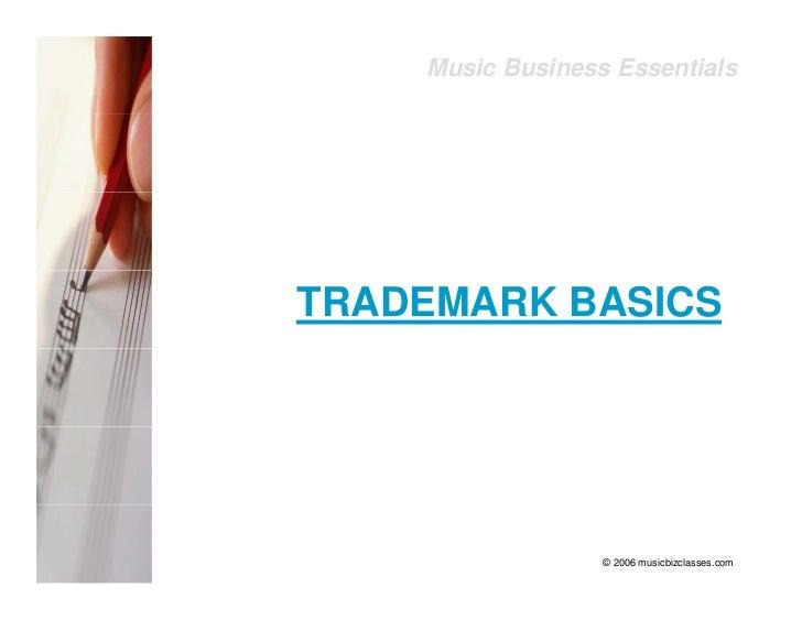 Music Business Essentials     TRADEMARK BASICS                          © 2006 musicbizclasses.com