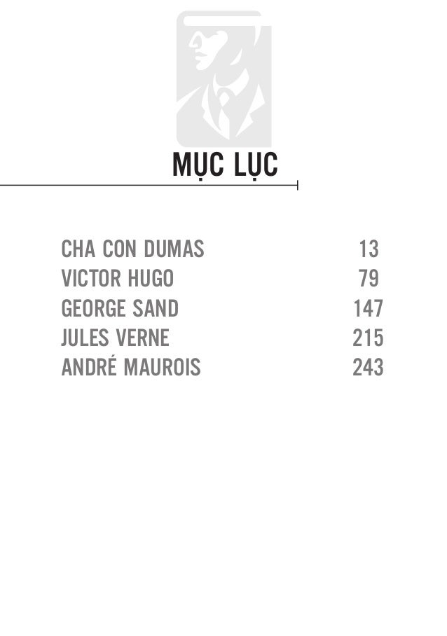 MỤC LỤC CHA CON DUMAS	 13 VICTOR HUGO	 79 GEORGE SAND	 147 JULES VERNE	 215 ANDRÉ MAUROIS	 243