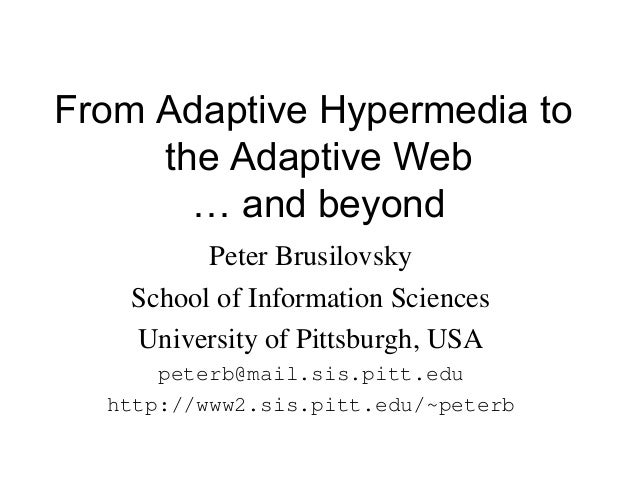 From Adaptive Hypermedia to the Adaptive Web … and beyond Peter Brusilovsky School of Information Sciences University of P...