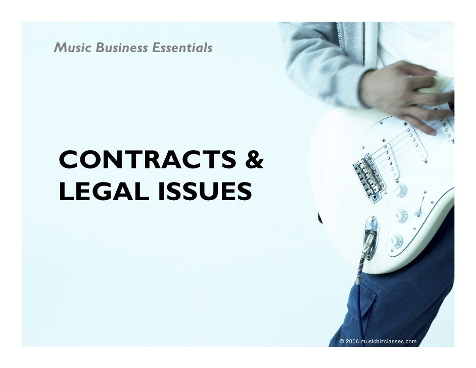 Music Business Essentials     CONTRACTS & LEGAL ISSUES                                 © 2006 musicbizclasses.com