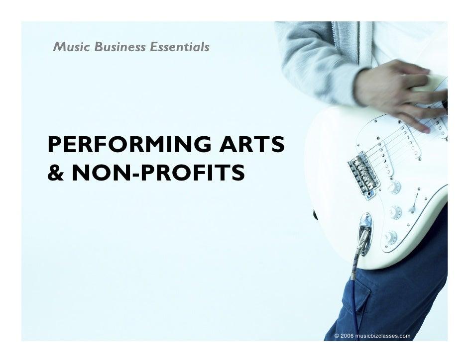 Music Business Essentials     PERFORMING ARTS & NON-PROFITS                                 © 2006 musicbizclasses.com