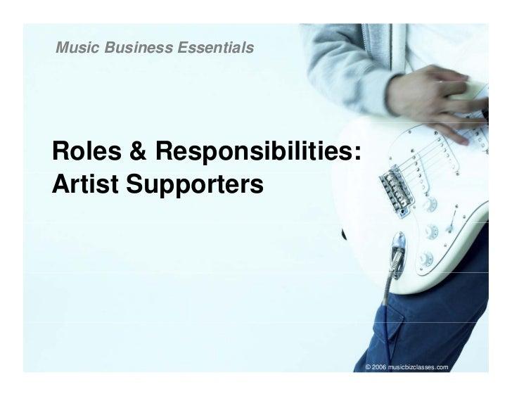 Music Business Essentials     Roles & Responsibilities: Artist Supporters                                 © 2006 musicbizc...