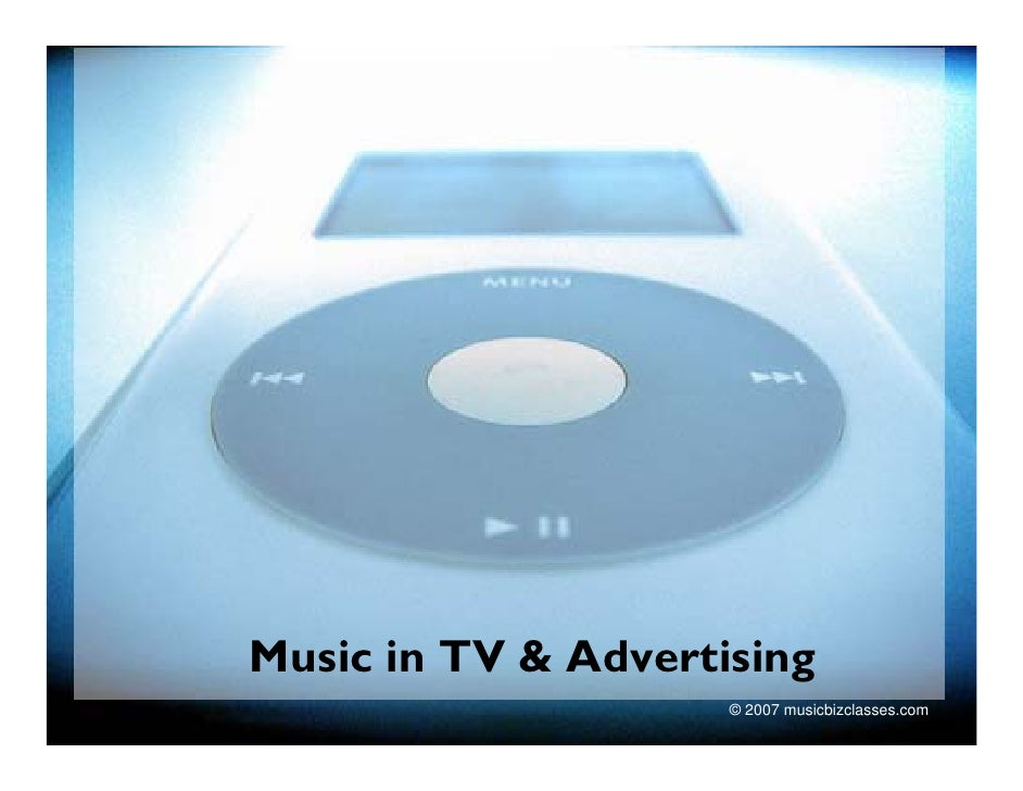 Music in TV & Advertising                      © 2007 musicbizclasses.com