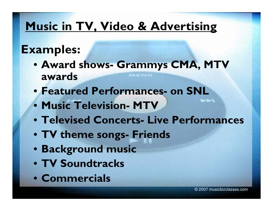 Music in TV, Video & Advertising Examples:  • Award shows- Grammys CMA, MTV    awards  • Featured Performances- on SNL  • ...
