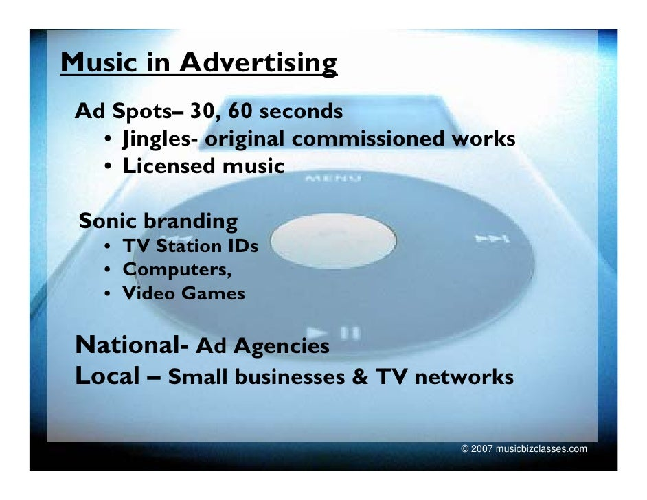 Music in Advertising  Ad Spots– 30, 60 seconds    • Jingles- original commissioned works    • Licensed music   Sonic brand...