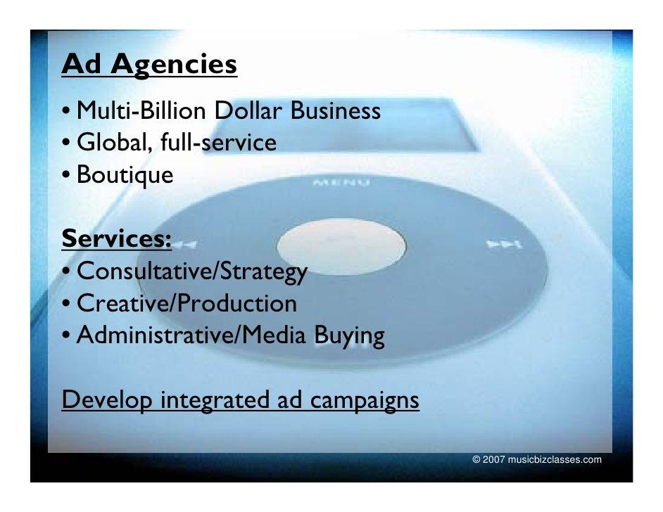Ad Agencies • Multi-Billion Dollar Business • Global, full-service • Boutique  Services: • Consultative/Strategy • Creativ...