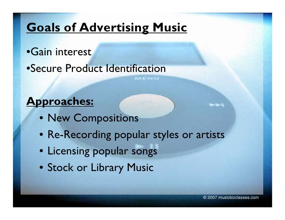 Goals of Advertising Music •Gain interest •Secure Product Identification  Approaches:   • New Compositions   • Re-Recordin...
