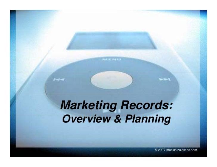 Marketing Records: Overview & Planning O    i     Pl   i                  © 2007 musicbizclasses.com