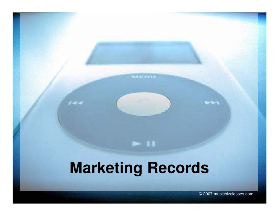 Marketing Records         g                © 2007 musicbizclasses.com