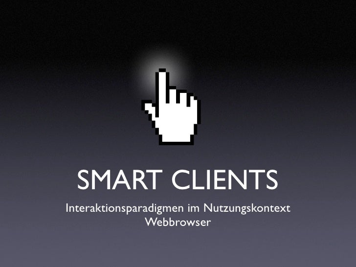 SMART CLIENTS Interaktionsparadigmen im Nutzungskontext                Webbrowser