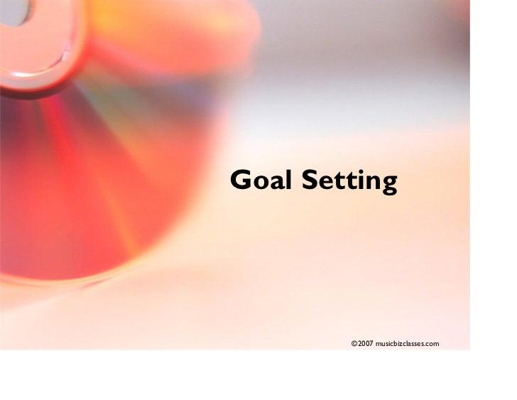 Goal Setting             ©2007 musicbizclasses.com