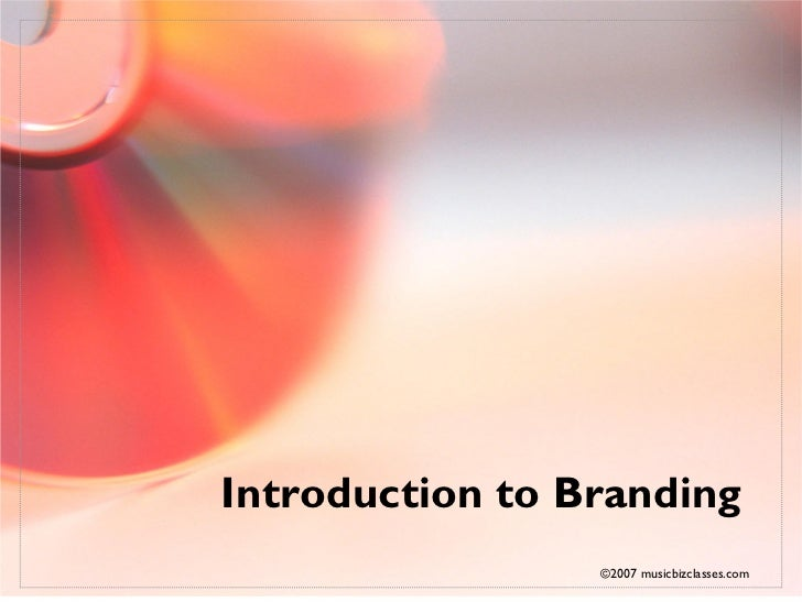 Introduction to Branding                  ©2007 musicbizclasses.com
