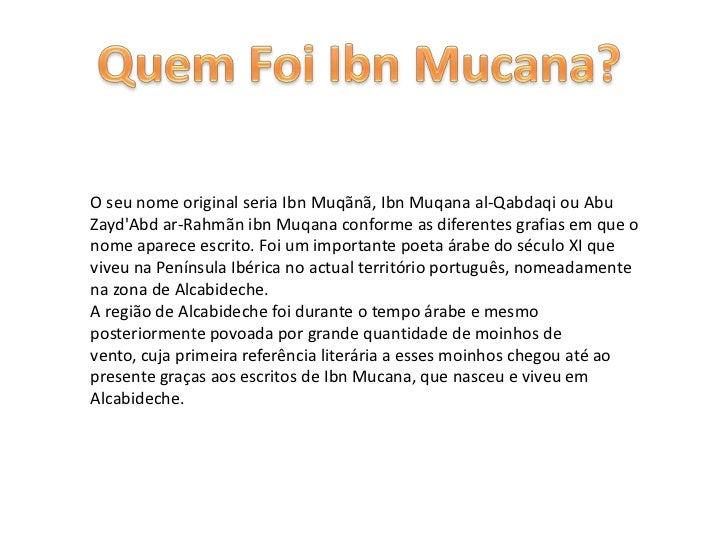 Quem Foi Ibn Mucana?<br />O seu nome original seria Ibn Muqãnã, Ibn Muqanaal-Qabdaqi ou AbuZayd'Abdar-RahmãnibnMuqana conf...