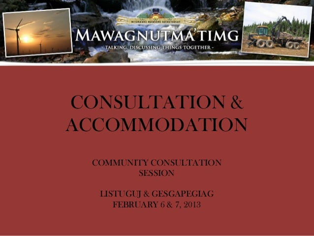 CONSULTATION &ACCOMMODATION  COMMUNITY CONSULTATION         SESSION   LISTUGUJ & GESGAPEGIAG      FEBRUARY 6 & 7, 2013