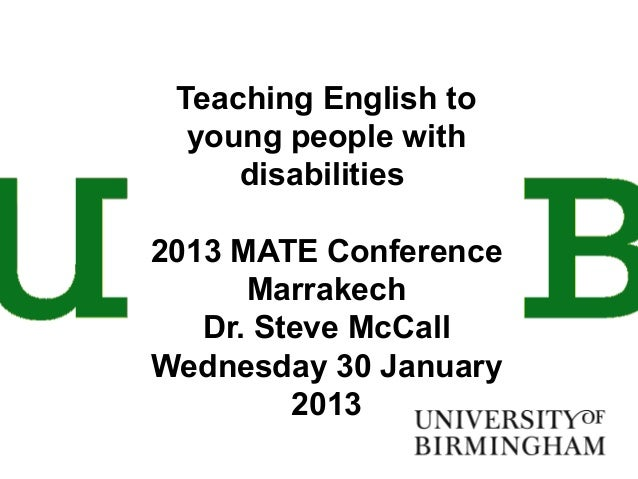 Teaching English to  young people with     disabilities2013 MATE Conference      Marrakech   Dr. Steve McCallWednesday 30 ...