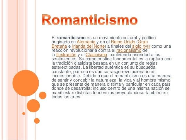 El romanticismo es un movimiento cultural y político originado en Alemania y en el Reino Unido (Gran Bretaña e Irlanda del...