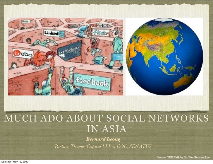 MUCH ADO ABOUT SOCIAL NETWORKS               IN ASIA                                         Bernard Leong                ...