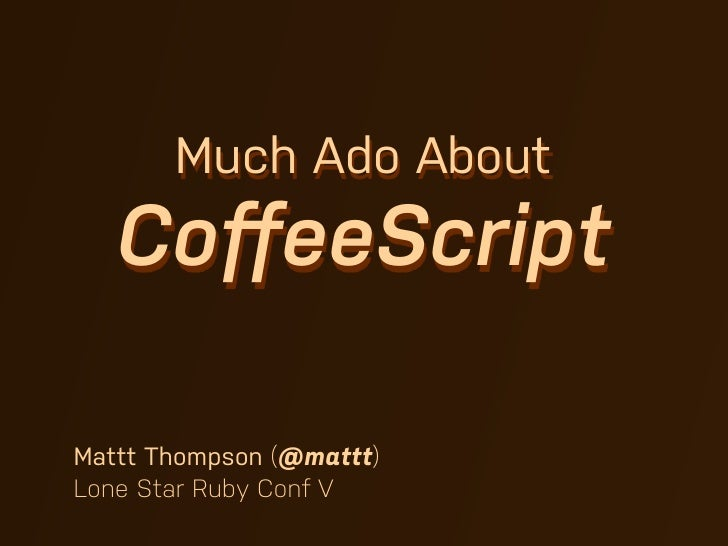 Much Ado About   CoffeeScriptMattt Thompson (@mattt)Lone Star Ruby Conf V