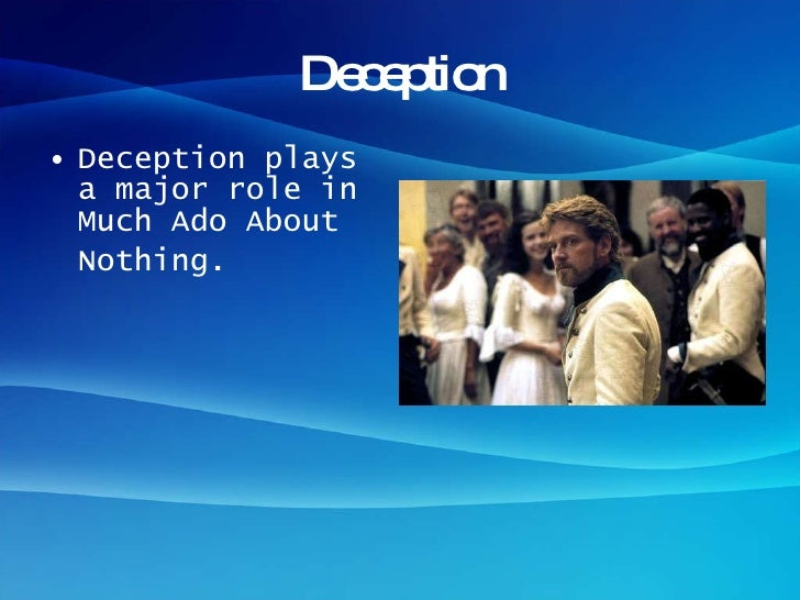 deception in much ado about nothing Masking ends in deception shakespeare used many literary devices throughout his history to create timeless classics much ado about nothing is no exception.
