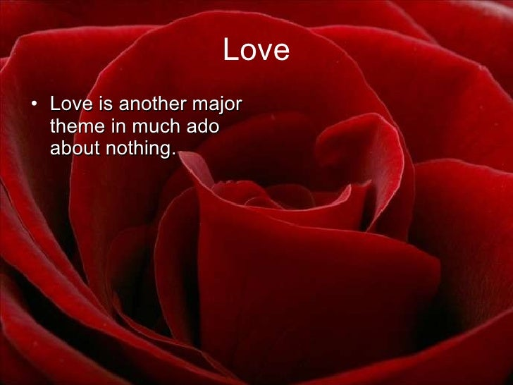theme of love in much ado Get an answer for 'how does shakespeare explore the theme of love throughout the playi need quotes from the play and i have to analyze it so could you please give me guidance on how to.