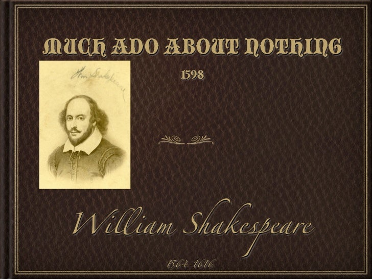MUCH ADO ABOUT NOTHING           1598 William Shakespeare         1564-1616