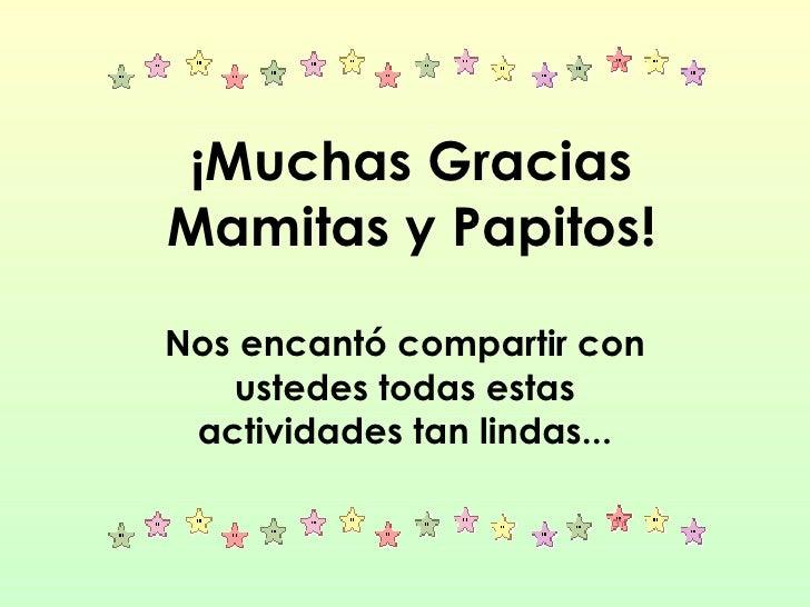 ¡Muchas Gracias Mamitas y Papitos! Nos encantó compartir con ustedes todas estas actividades tan lindas...
