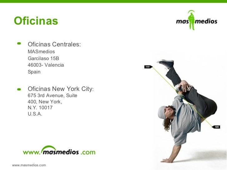 Oficinas www.masmedios.com Oficinas Centrales: MASmedios  Garcilaso 15B 46003- Valencia  Spain Oficinas New York City : 67...