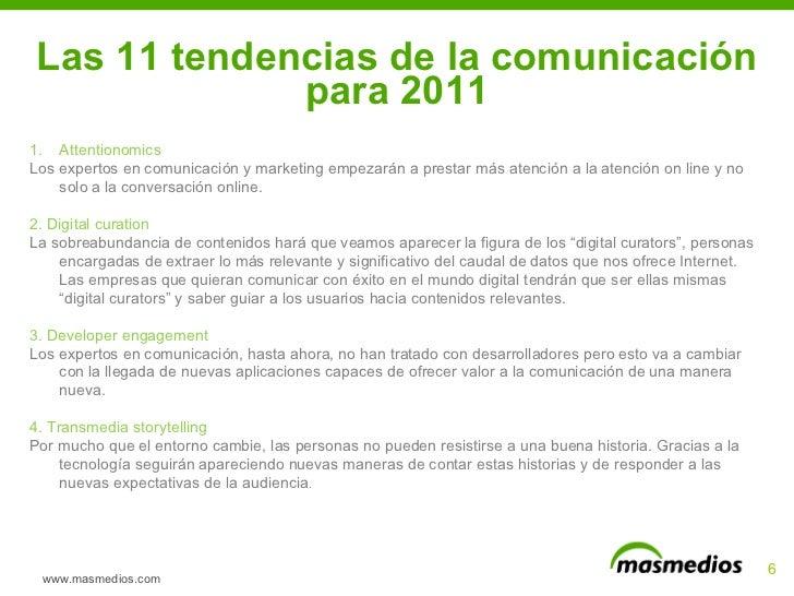 Las 11 tendencias de la comunicación para 2011 www.masmedios.com <ul><li>Attentionomics </li></ul><ul><li>Los expertos en ...