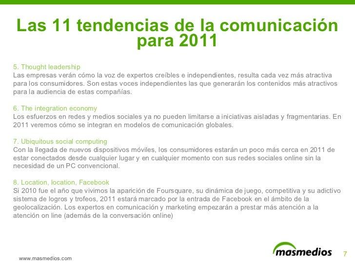 Las 11 tendencias de la comunicación para 2011 www.masmedios.com 5. Thought leadership Las empresas verán cómo la voz de e...