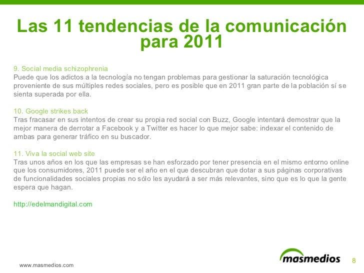 Las 11 tendencias de la comunicación para 2011 www.masmedios.com 9. Social media schizophrenia Puede que los adictos a la ...