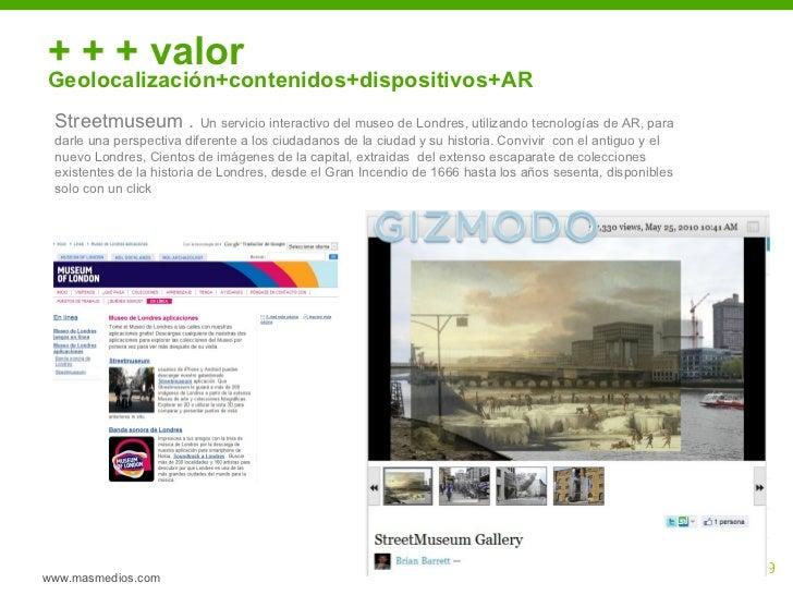 + + + valor Geolocalización+contenidos+dispositivos+AR www.masmedios.com Streetmuseum .  Un servicio interactivo del museo...