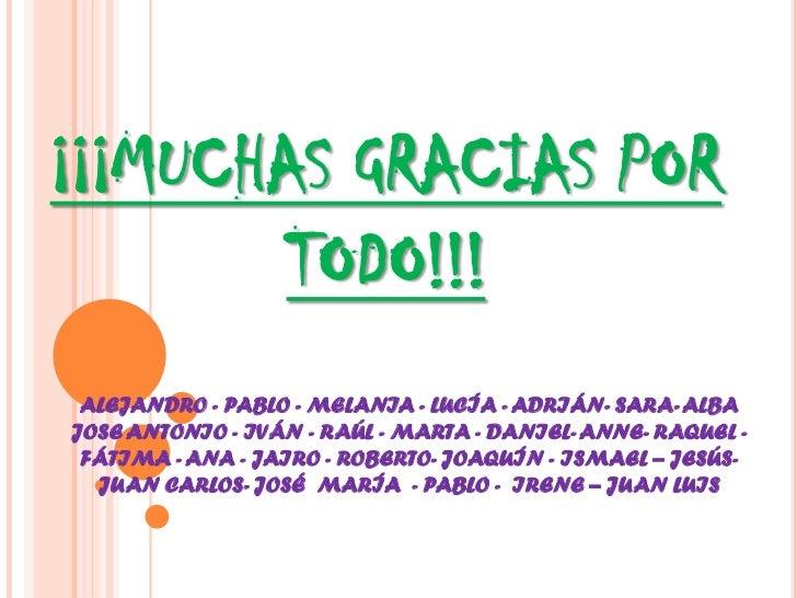 ¡¡¡MUCHAS GRACIAS POR        TODO!!! ALEJANDRO - PABLO - MELANIA - LUCÍA - ADRIÁN- SARA- ALBAJOSE ANTONIO - IVÁN - RAÚL - ...
