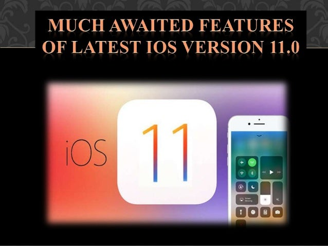 Much awaited features of latest iOS version 11