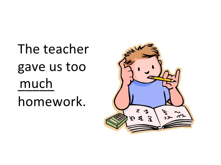 The teachergave us toomuch_____homework.