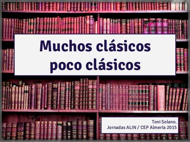 Muchos clásicos poco clásicos Toni Solano. Jornadas ALIN / CEP Almería 2015