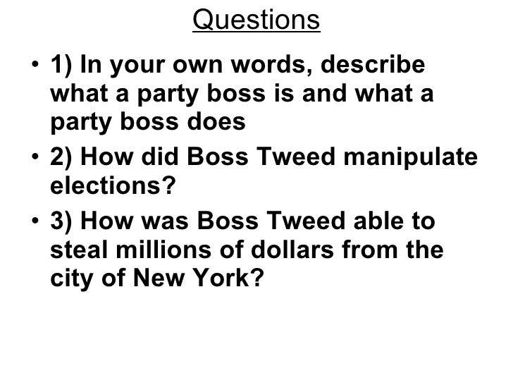 Questions <ul><li>1) In your own words, describe what a party boss is and what a party boss does </li></ul><ul><li>2) How ...