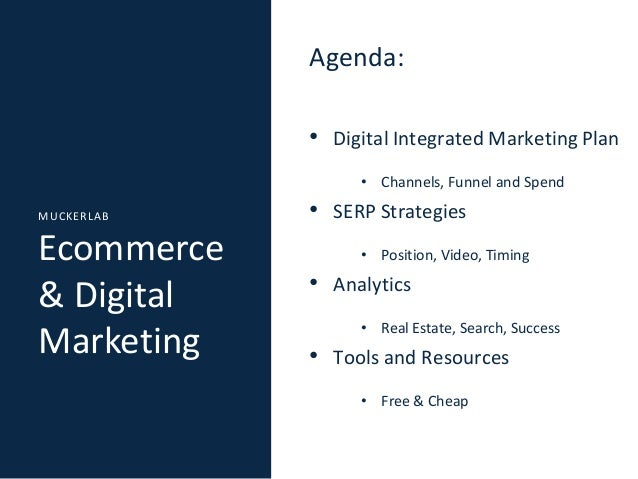 Agenda: • Digital Integrated Marketing Plan • Channels, Funnel and Spend MUCKERLAB  Ecommerce & Digital Marketing  • SERP ...