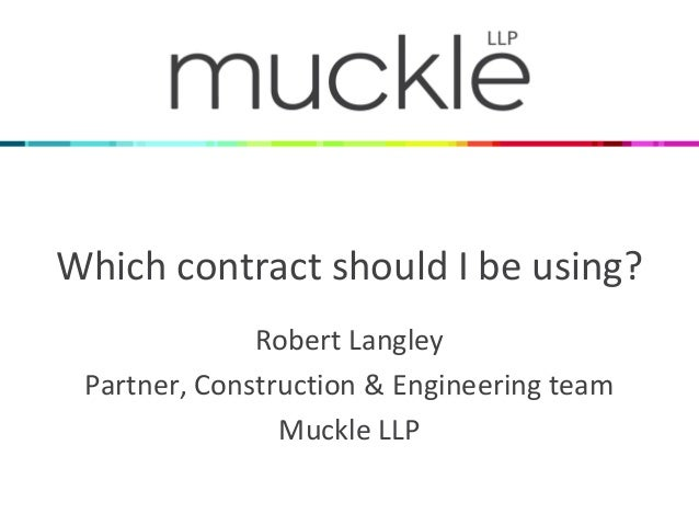 Which contract should I be using?  Robert Langley  Partner, Construction & Engineering team  Muckle LLP